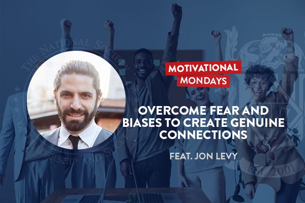 Motivational Mondays: Overcome Fear and Biases to Create Genuine Connections (Feat. Jon Levy)